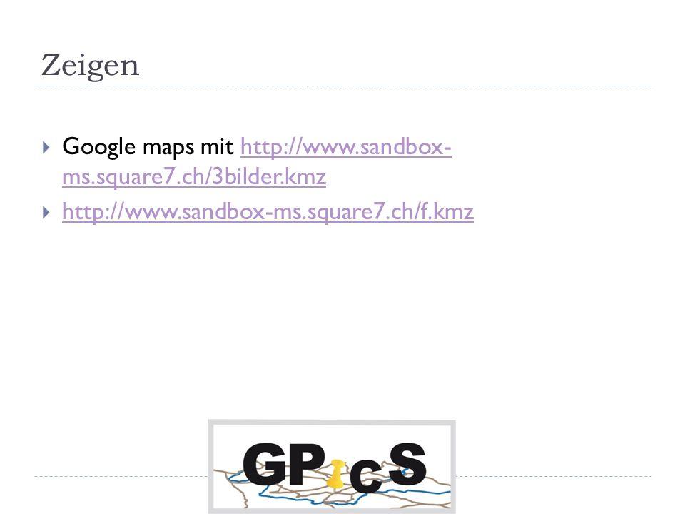 Zeigen Google maps mit http://www.sandbox- ms.square7.ch/3bilder.kmzhttp://www.sandbox- ms.square7.ch/3bilder.kmz http://www.sandbox-ms.square7.ch/f.kmz