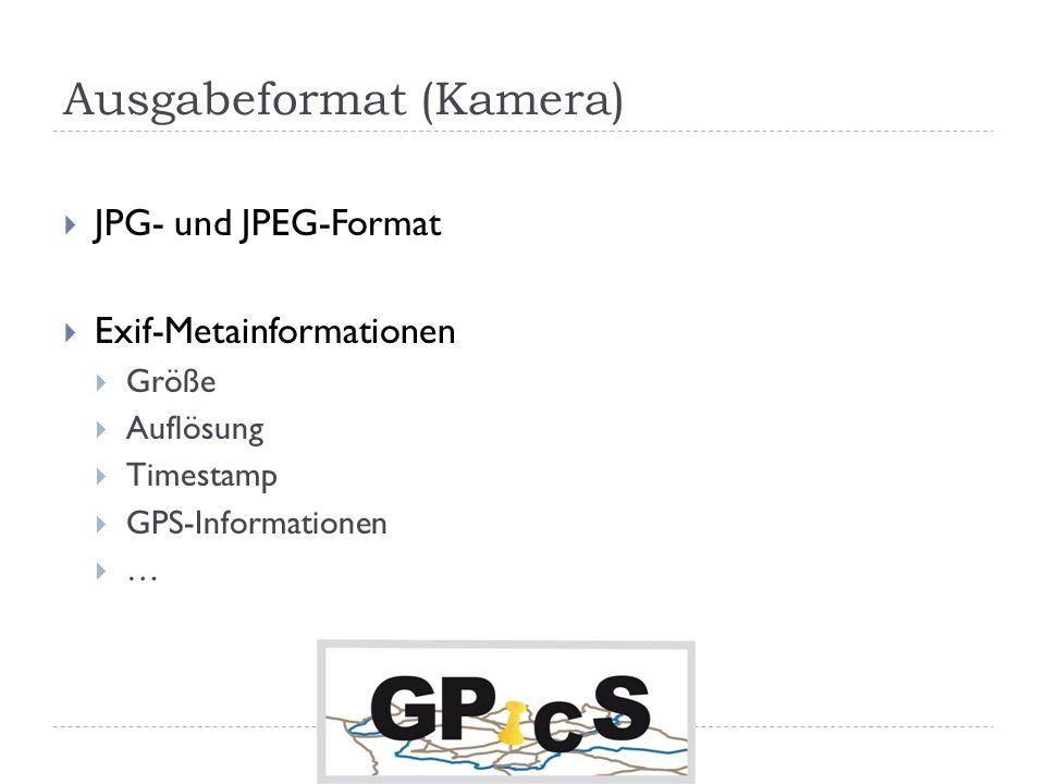 Ausgabeformat (Kamera) JPG- und JPEG-Format Exif-Metainformationen Größe Auflösung Timestamp GPS-Informationen …