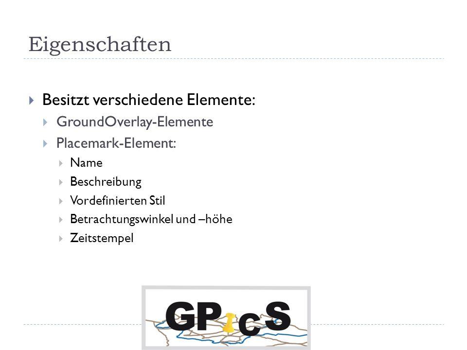 Eigenschaften Besitzt verschiedene Elemente: GroundOverlay-Elemente Placemark-Element: Name Beschreibung Vordefinierten Stil Betrachtungswinkel und –höhe Zeitstempel