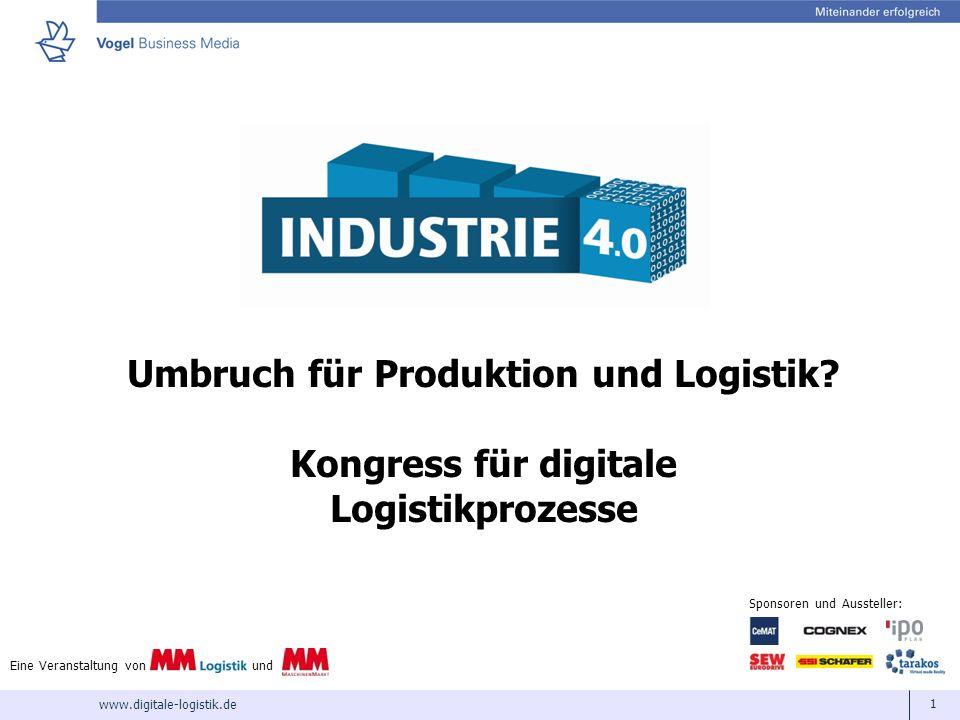 www.digitale-logistik.de 1 Umbruch für Produktion und Logistik? Kongress für digitale Logistikprozesse Eine Veranstaltung von und Sponsoren und Ausste