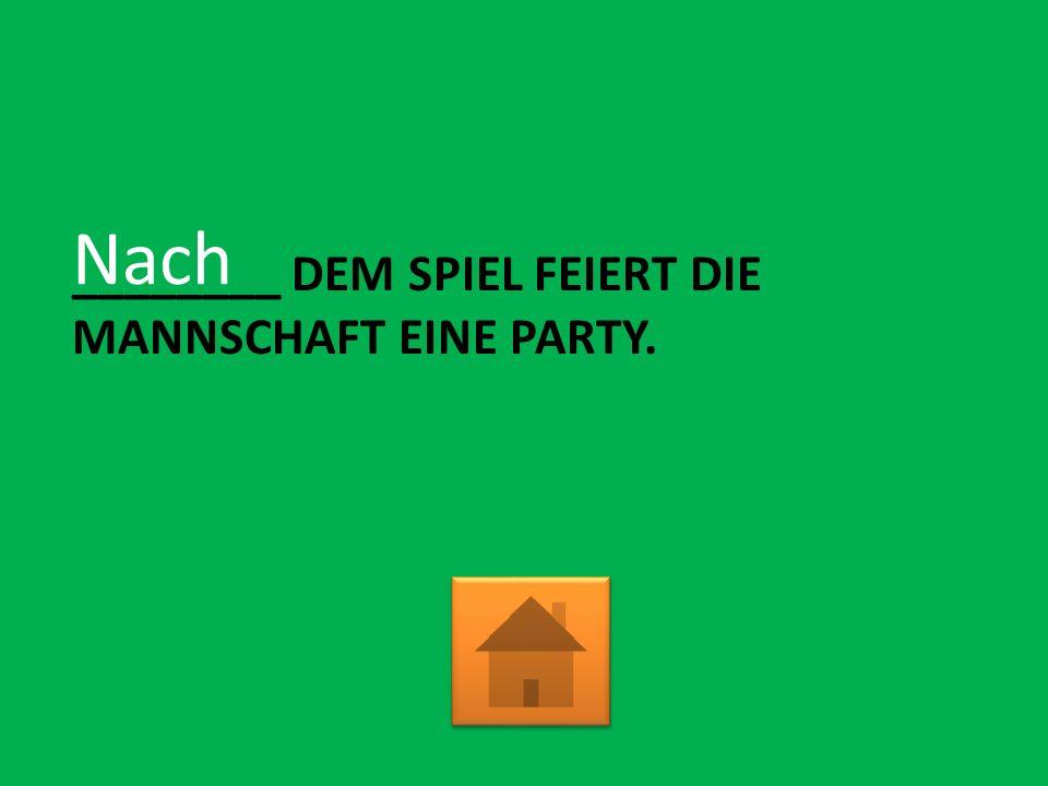 ________ DEM SPIEL FEIERT DIE MANNSCHAFT EINE PARTY. Nach