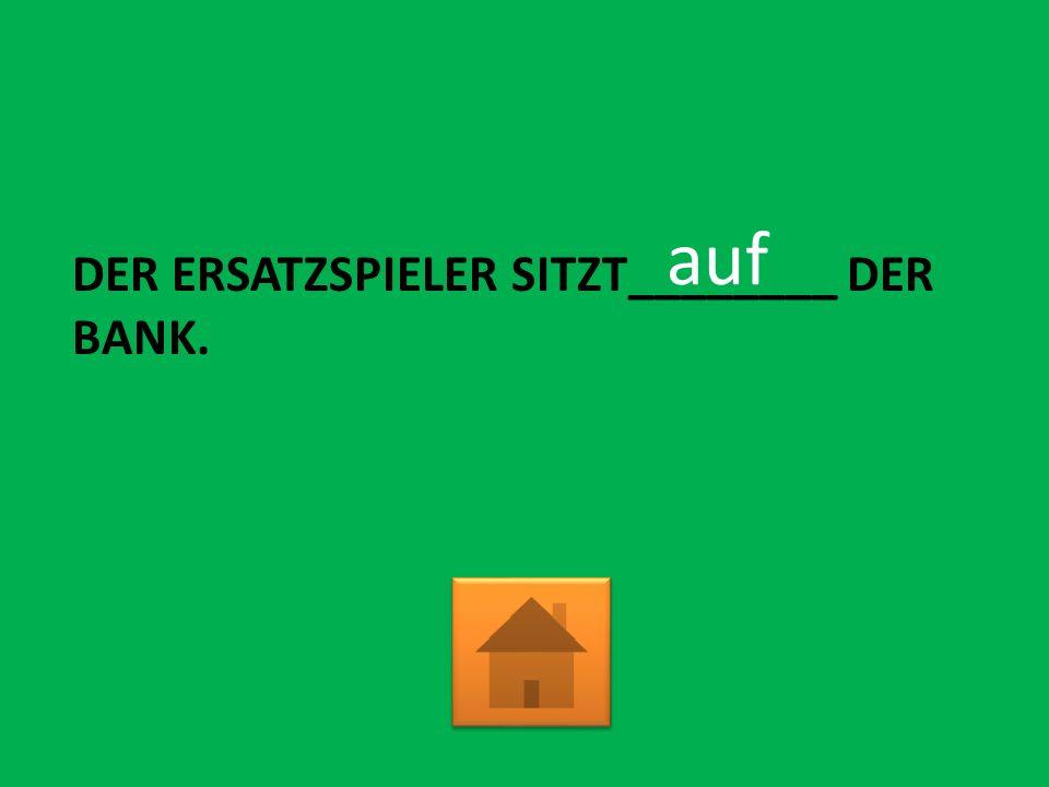 DER ERSATZSPIELER SITZT________ DER BANK. auf
