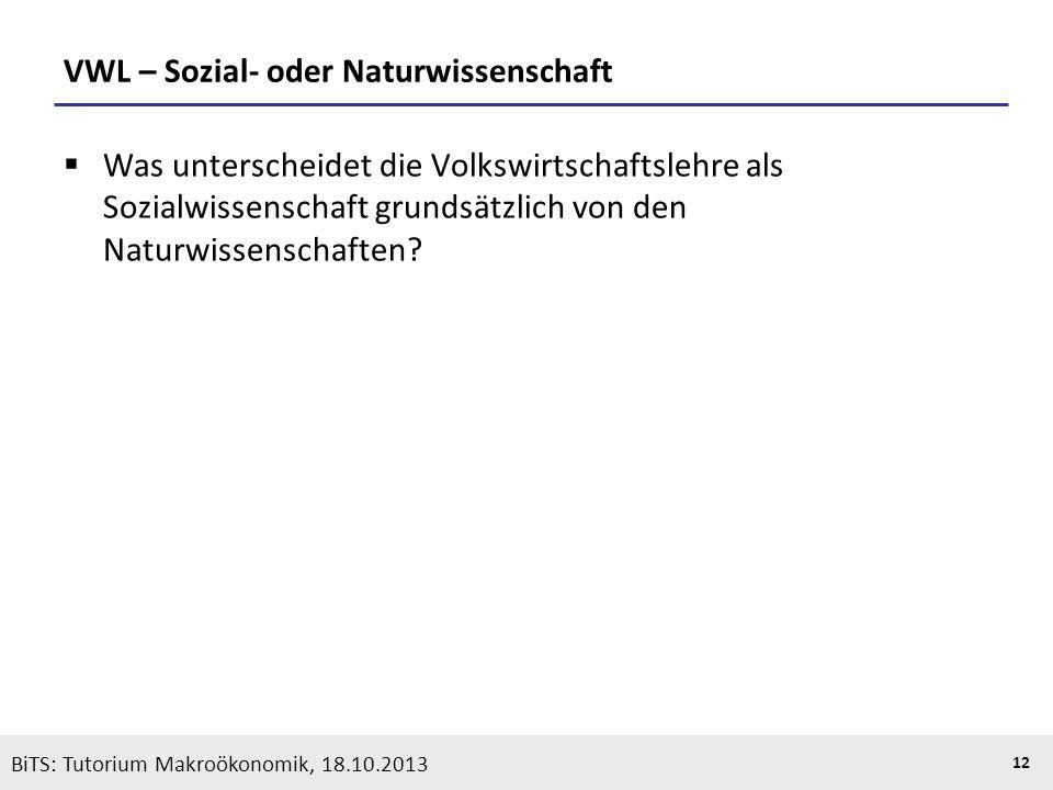 KOOTHS | BiTS: Makroökonomik WS 2013/2014, Fassung 1 12 VWL – Sozial- oder Naturwissenschaft Was unterscheidet die Volkswirtschaftslehre als Sozialwis