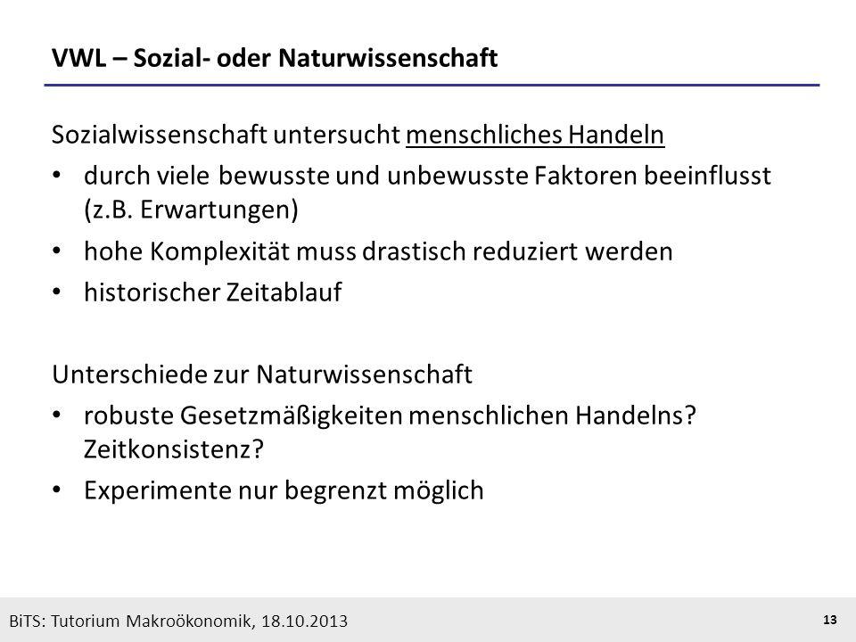 KOOTHS | BiTS: Makroökonomik WS 2013/2014, Fassung 1 13 VWL – Sozial- oder Naturwissenschaft Sozialwissenschaft untersucht menschliches Handeln durch