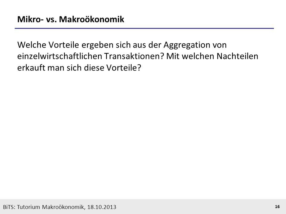 KOOTHS | BiTS: Makroökonomik WS 2013/2014, Fassung 1 16 Mikro- vs. Makroökonomik Welche Vorteile ergeben sich aus der Aggregation von einzelwirtschaft