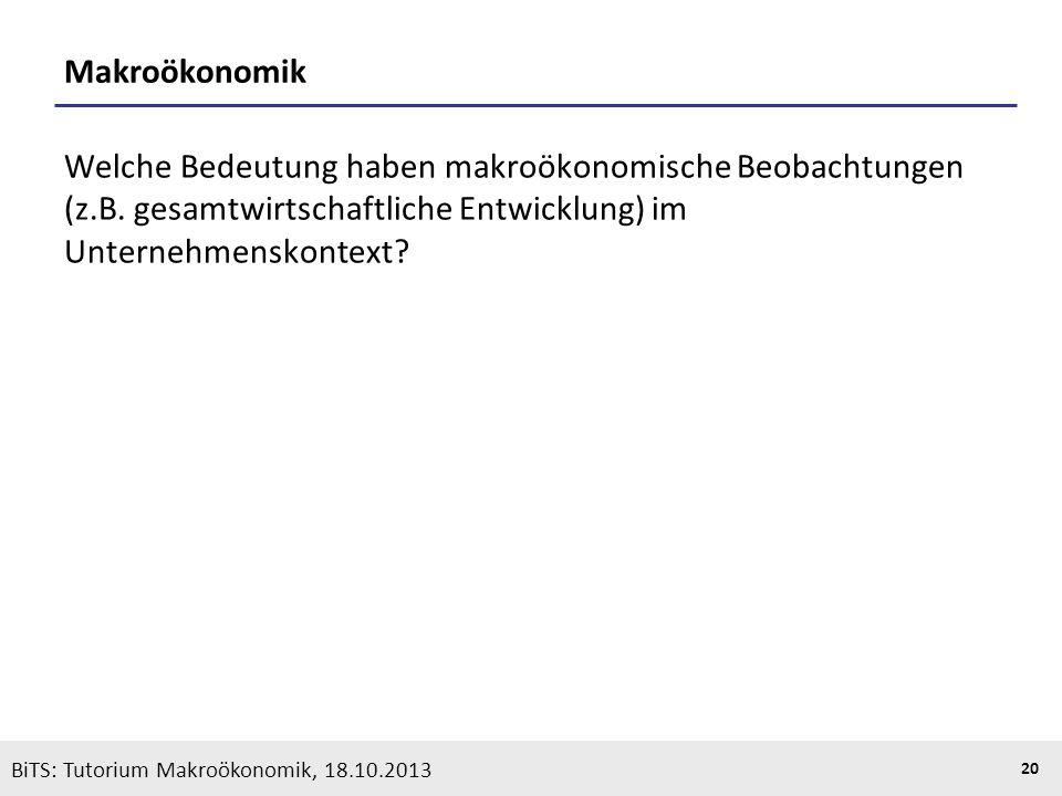 KOOTHS | BiTS: Makroökonomik WS 2013/2014, Fassung 1 20 Makroökonomik Welche Bedeutung haben makroökonomische Beobachtungen (z.B. gesamtwirtschaftlich