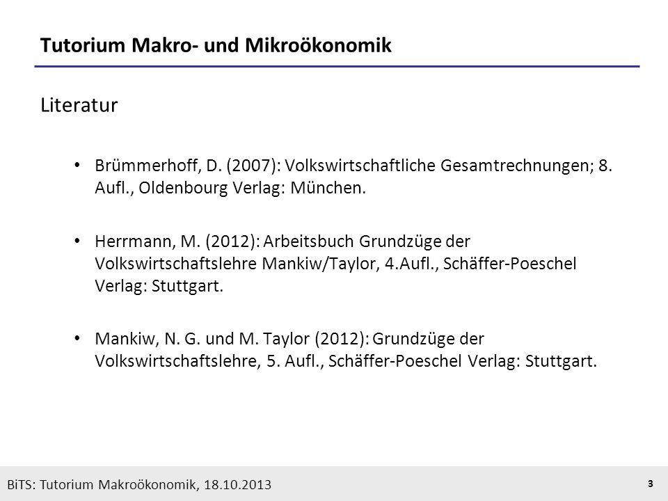 KOOTHS | BiTS: Makroökonomik WS 2013/2014, Fassung 1 3 Tutorium Makro- und Mikroökonomik Literatur Brümmerhoff, D. (2007): Volkswirtschaftliche Gesamt