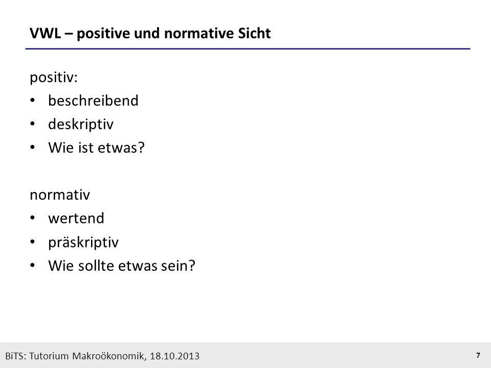 KOOTHS | BiTS: Makroökonomik WS 2013/2014, Fassung 1 7 VWL – positive und normative Sicht positiv: beschreibend deskriptiv Wie ist etwas? normativ wer