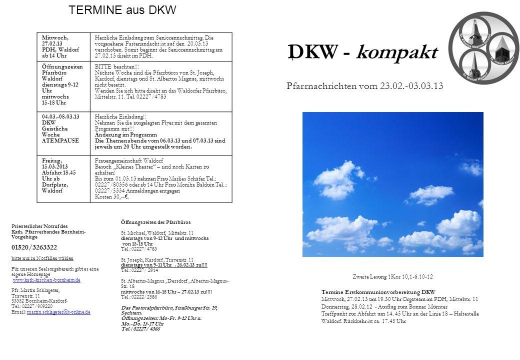 DKW - kompakt Pfarrnachrichten vom 23.02.-03.03.13 Priesterlicher Notruf des Kath. Pfarrverbandes Bornheim- Vorgebirge 01520/3263322 bitte nur in Notf