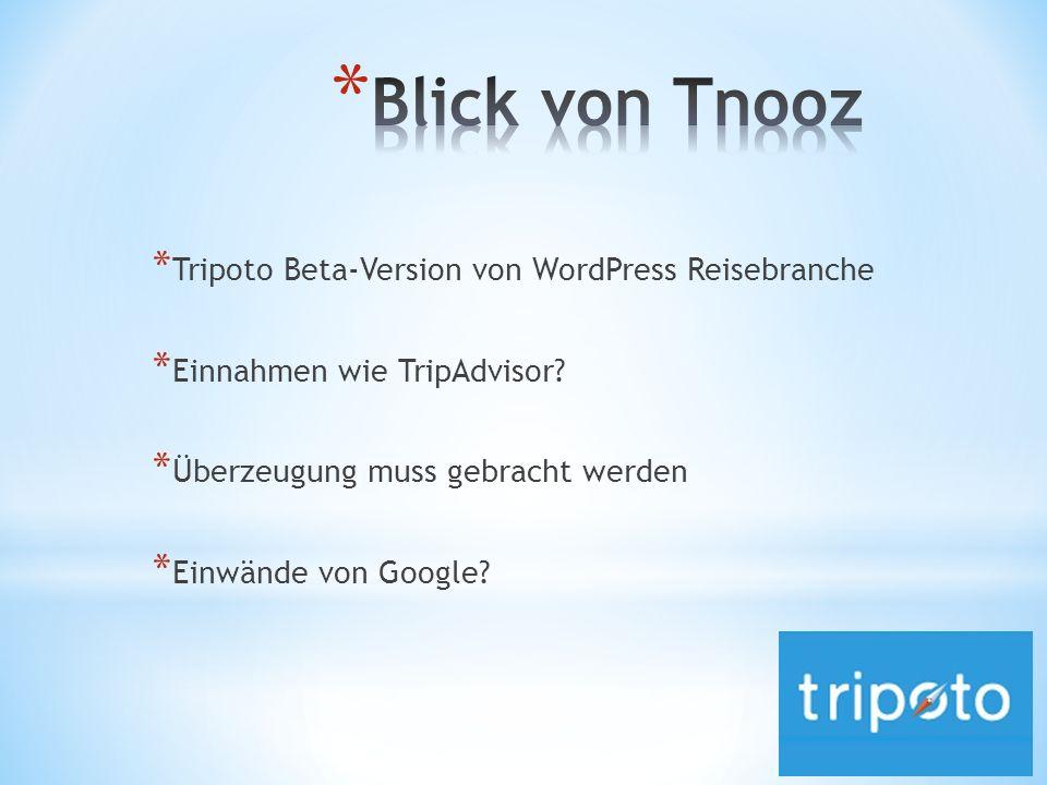 * Tripoto Beta-Version von WordPress Reisebranche * Einnahmen wie TripAdvisor? * Überzeugung muss gebracht werden * Einwände von Google?