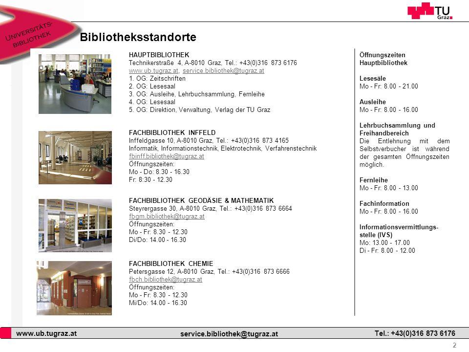 2 www.ub.tugraz.at service.bibliothek@tugraz.at Tel.: +43(0)316 873 6176 Bibliotheksstandorte HAUPTBIBLIOTHEK Technikerstraße 4, A-8010 Graz, Tel.: +4