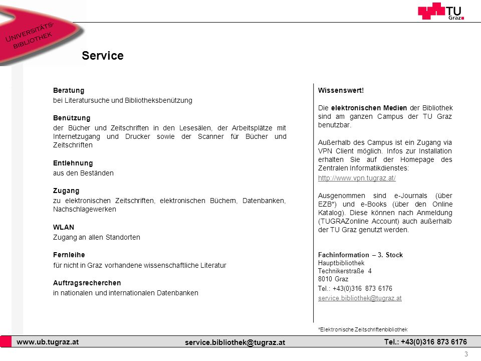 3 www.ub.tugraz.at service.bibliothek@tugraz.at Tel.: +43(0)316 873 6176 Service Beratung bei Literatursuche und Bibliotheksbenützung Benützung der Bü