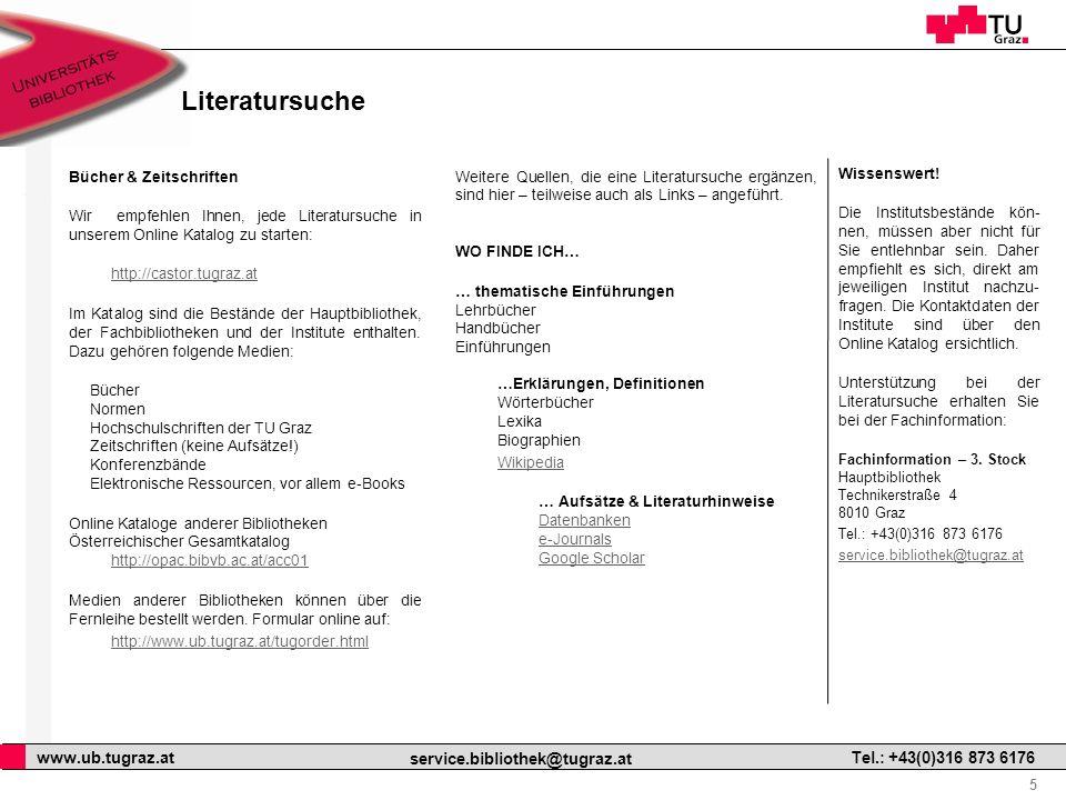5 www.ub.tugraz.at service.bibliothek@tugraz.at Tel.: +43(0)316 873 6176 Literatursuche Bücher & Zeitschriften Wir empfehlen Ihnen, jede Literatursuch