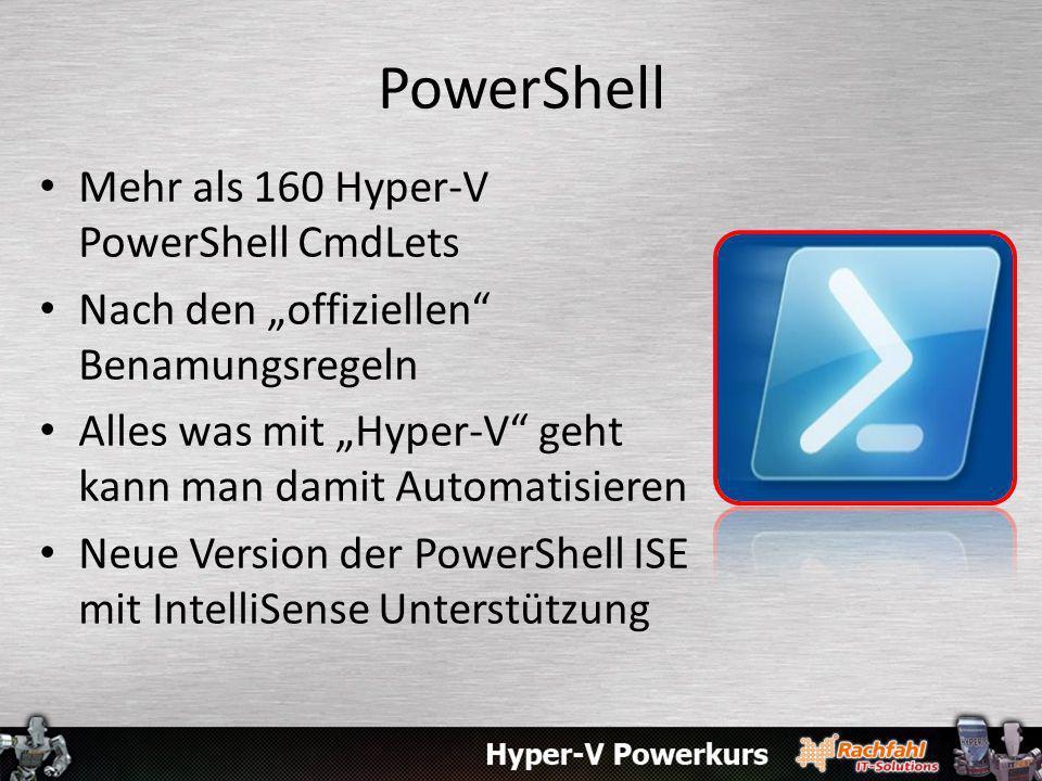 PowerShell Mehr als 160 Hyper-V PowerShell CmdLets Nach den offiziellen Benamungsregeln Alles was mit Hyper-V geht kann man damit Automatisieren Neue