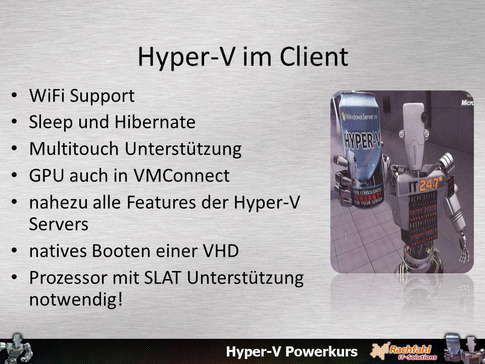 Hyper-V im Client WiFi Support Sleep und Hibernate Multitouch Unterstützung GPU auch in VMConnect nahezu alle Features der Hyper-V Servers natives Booten einer VHD Prozessor mit SLAT Unterstützung notwendig!