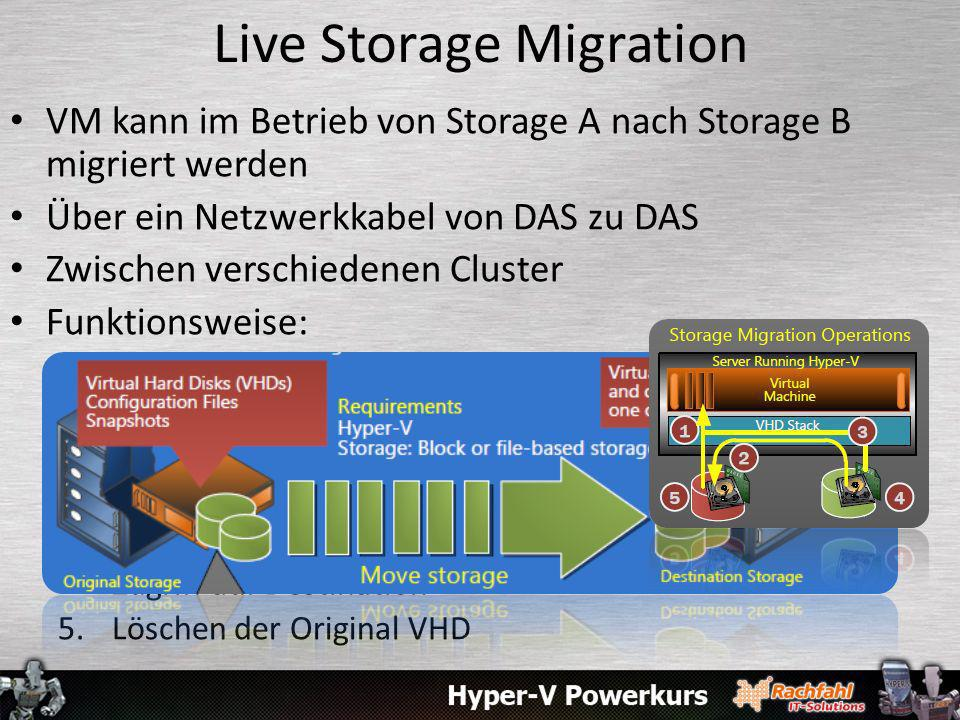 Live Storage Migration VM kann im Betrieb von Storage A nach Storage B migriert werden Über ein Netzwerkkabel von DAS zu DAS Zwischen verschiedenen Cl