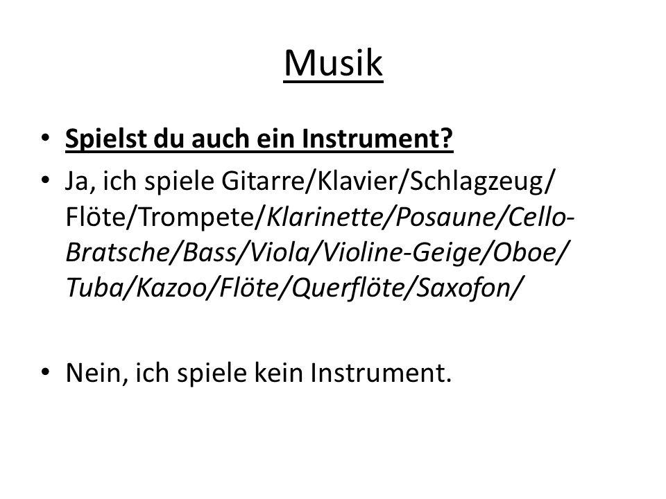 Musik Spielst du auch ein Instrument? Ja, ich spiele Gitarre/Klavier/Schlagzeug/ Flöte/Trompete/Klarinette/Posaune/Cello- Bratsche/Bass/Viola/Violine-