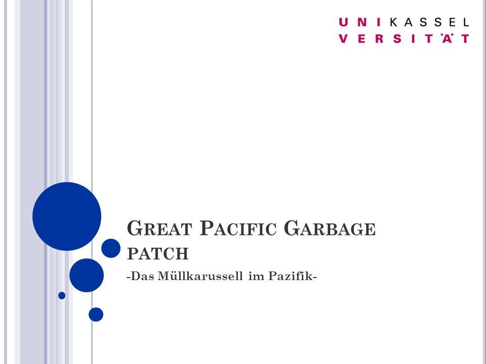 G LIEDERUNG 1 Allgemein 1.1 Entstehung von Meereswirbeln 1.2 Eigenschaften von Kunststoffen 2 Great Pacific Garbage Patch 2.1 Woher kommt der Kunststoff.