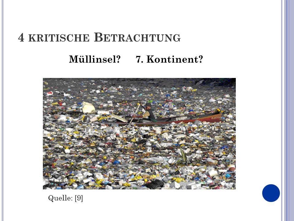 4 KRITISCHE B ETRACHTUNG Müllinsel? 7. Kontinent? Quelle: [9]