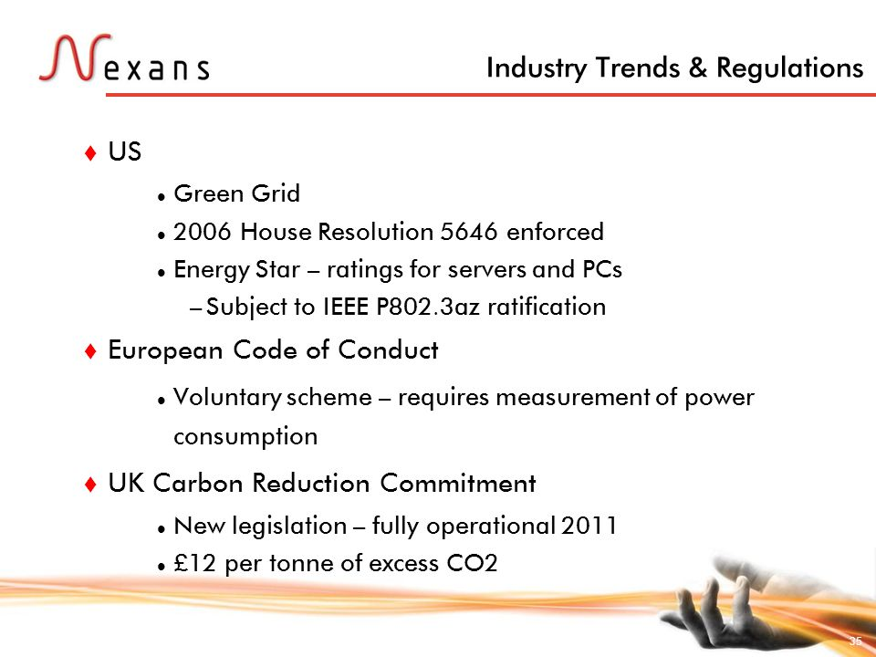 35 Industry Trends & Regulations US Green Grid 2006 House Resolution 5646 enforced Energy Star – ratings for servers and PCs – Subject to IEEE P802.3a