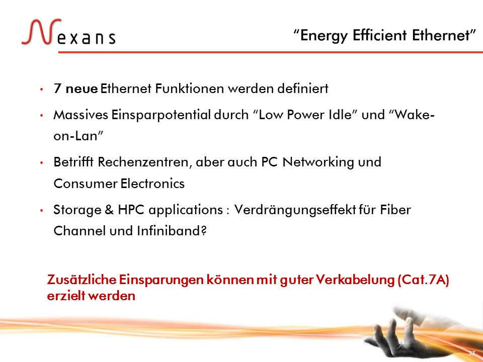 37 Energy Efficient Ethernet 7 neue Ethernet Funktionen werden definiert Massives Einsparpotential durch Low Power Idle und Wake- on-Lan Betrifft Rech