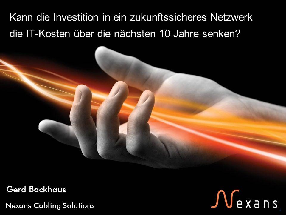 4 Nexans Cabling Solutions Kann die Investition in ein zukunftssicheres Netzwerk die IT-Kosten über die nächsten 10 Jahre senken? Gerd Backhaus