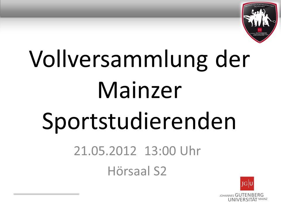 Vollversammlung der Mainzer Sportstudierenden 21.05.2012 13:00 Uhr Hörsaal S2