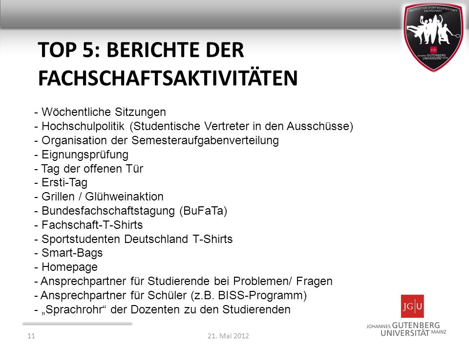 TOP 5: BERICHTE DER FACHSCHAFTSAKTIVITÄTEN - Wöchentliche Sitzungen - Hochschulpolitik (Studentische Vertreter in den Ausschüsse) - Organisation der S