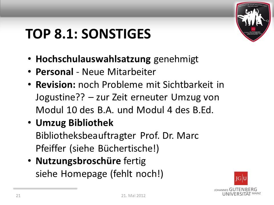 TOP 8.1: SONSTIGES 2121. Mai 2012 Hochschulauswahlsatzung genehmigt Personal - Neue Mitarbeiter Revision: noch Probleme mit Sichtbarkeit in Jogustine?