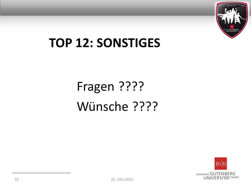 TOP 12: SONSTIGES Fragen ???? Wünsche ???? 3321. Mai 2012