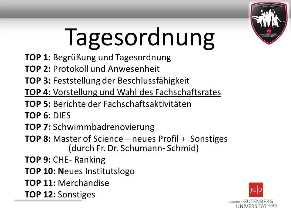 Tagesordnung TOP 1: Begrüßung und Tagesordnung TOP 2: Protokoll und Anwesenheit TOP 3: Feststellung der Beschlussfähigkeit TOP 4: Vorstellung und Wahl