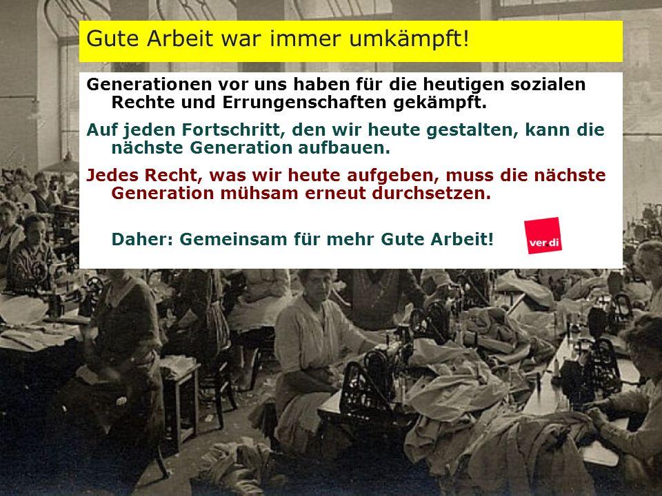 Gute Arbeit war immer umkämpft! Generationen vor uns haben für die heutigen sozialen Rechte und Errungenschaften gekämpft. Auf jeden Fortschritt, den