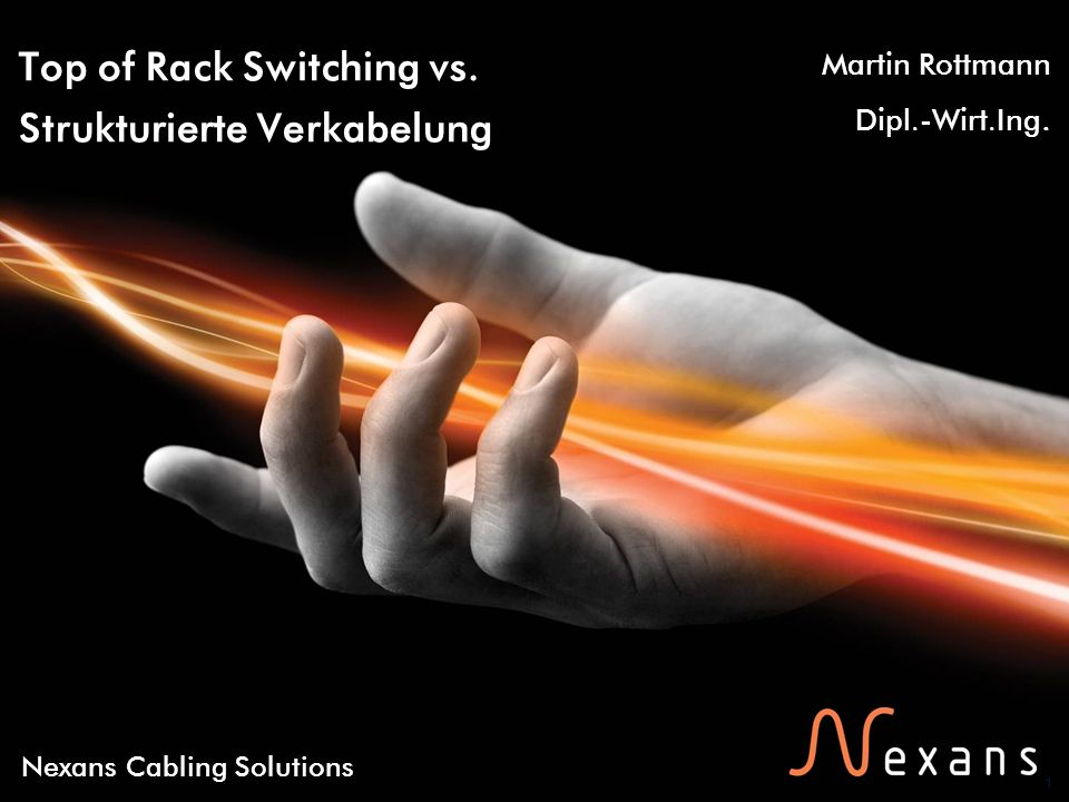 1 Nexans Cabling Solutions Top of Rack Switching vs. Strukturierte Verkabelung Martin Rottmann Dipl.-Wirt.Ing.