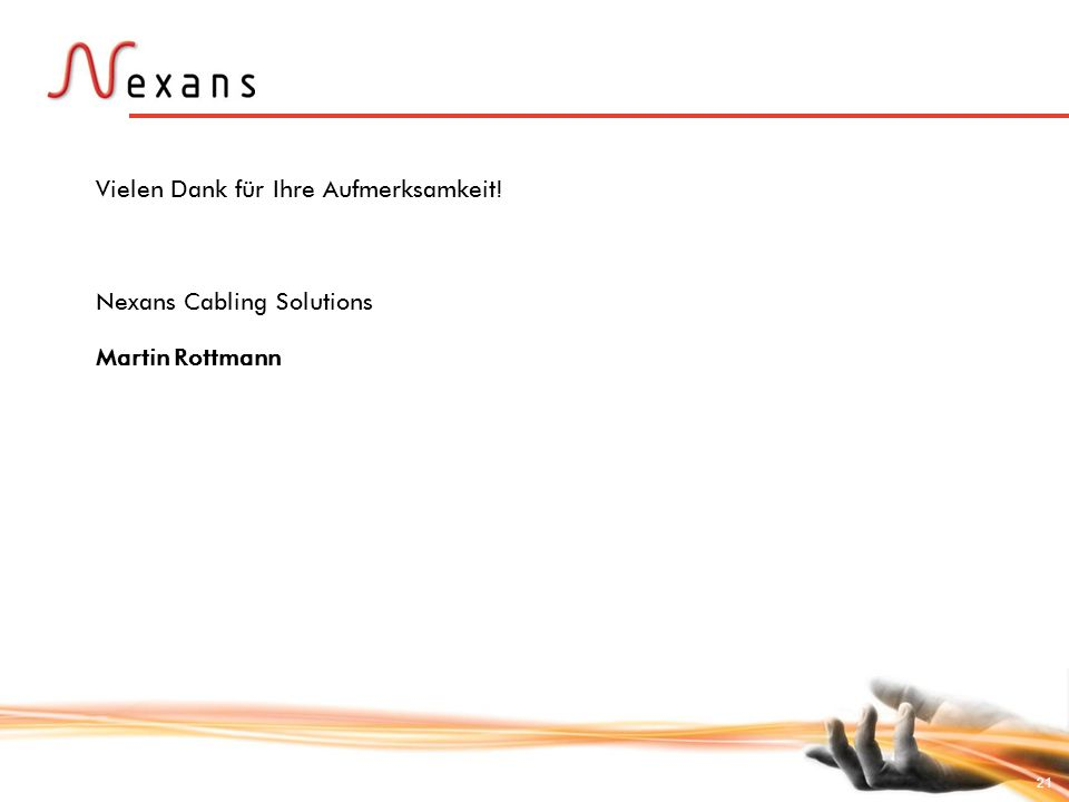 21 Vielen Dank für Ihre Aufmerksamkeit! Nexans Cabling Solutions Martin Rottmann