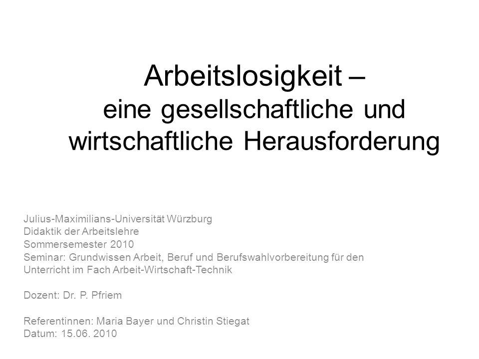 Arbeitslosigkeit – eine gesellschaftliche und wirtschaftliche Herausforderung Julius-Maximilians-Universität Würzburg Didaktik der Arbeitslehre Sommer