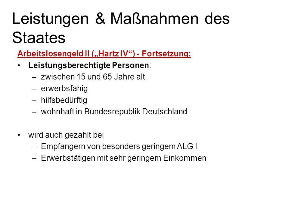 Arbeitslosengeld II (Hartz IV) - Fortsetzung: Leistungsberechtigte Personen: –zwischen 15 und 65 Jahre alt –erwerbsfähig –hilfsbedürftig –wohnhaft in