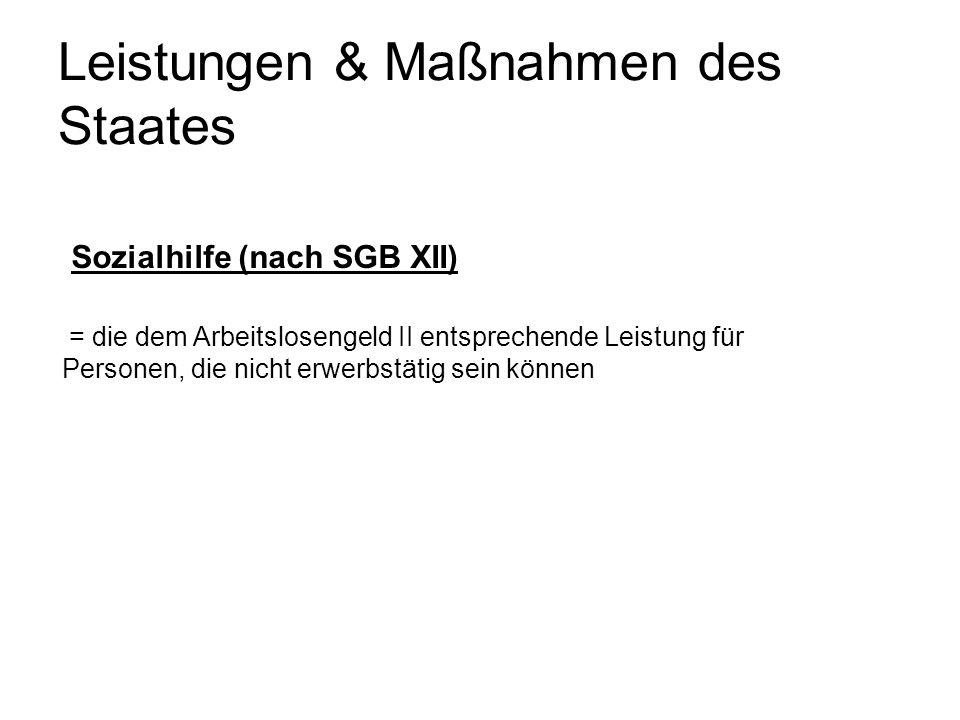 Sozialhilfe (nach SGB XII) = die dem Arbeitslosengeld II entsprechende Leistung für Personen, die nicht erwerbstätig sein können