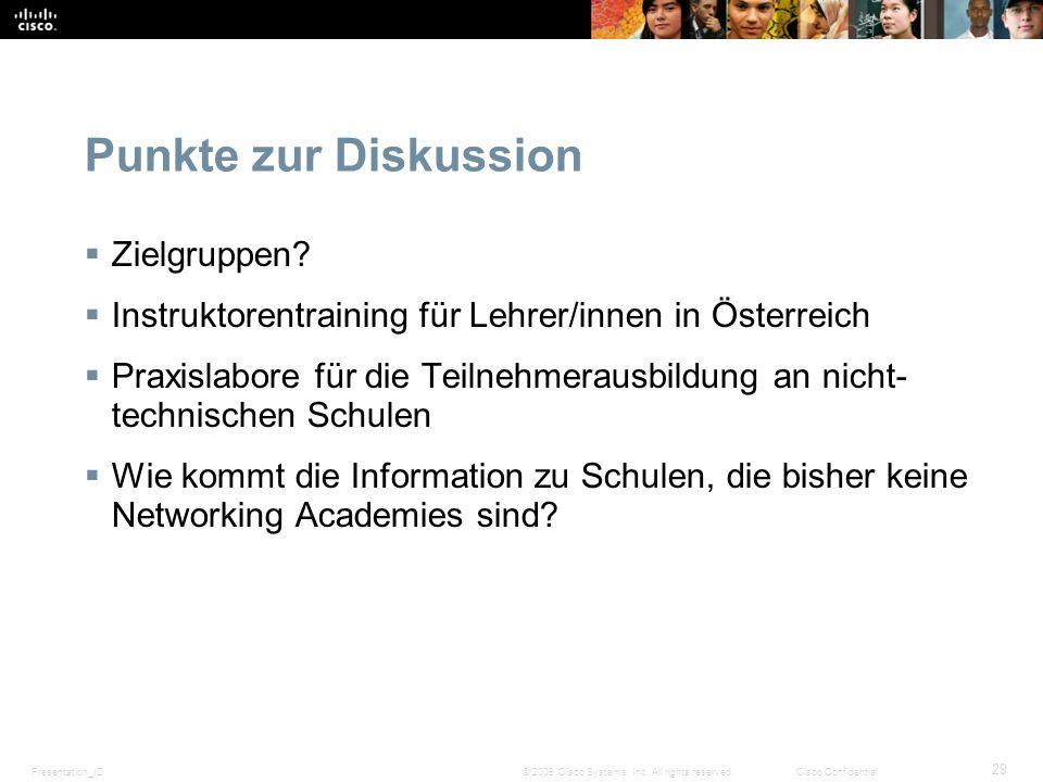 Presentation_ID 29 © 2009 Cisco Systems, Inc. All rights reserved.Cisco Confidential Punkte zur Diskussion Zielgruppen? Instruktorentraining für Lehre
