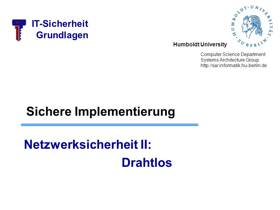 Humboldt University Computer Science Department Systems Architecture Group http://sar.informatik.hu-berlin.de IT-Sicherheit Grundlagen Sichere Impleme