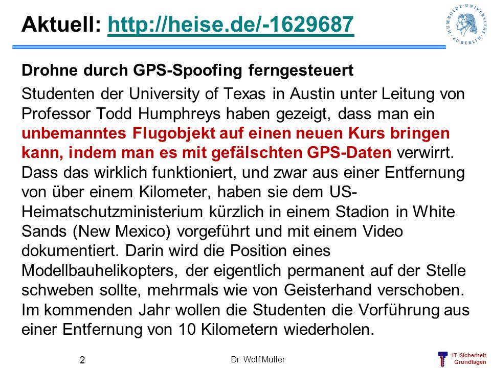 IT-Sicherheit Grundlagen Aktuell: http://heise.de/-1629687http://heise.de/-1629687 Drohne durch GPS-Spoofing ferngesteuert Studenten der University of