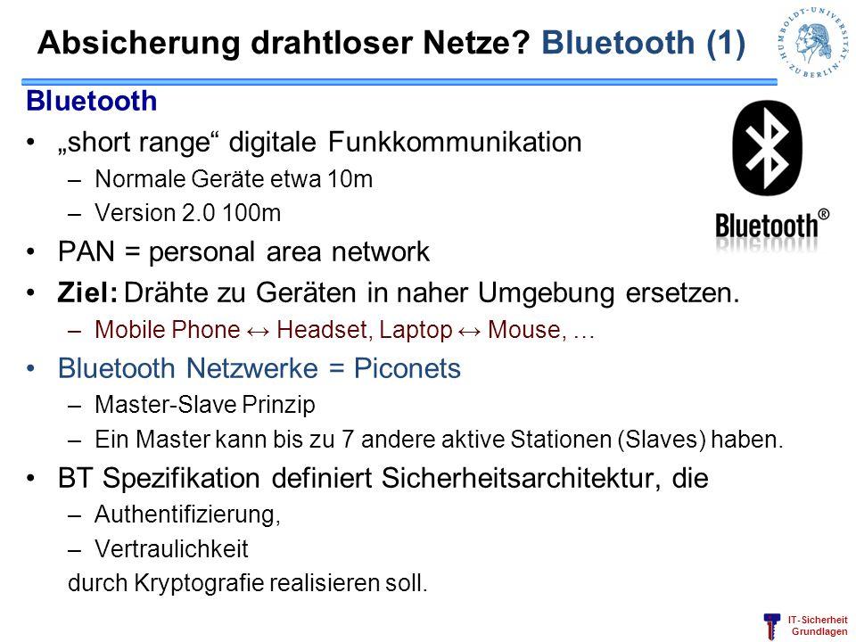 IT-Sicherheit Grundlagen Absicherung drahtloser Netze? Bluetooth (1) Bluetooth short range digitale Funkkommunikation –Normale Geräte etwa 10m –Versio