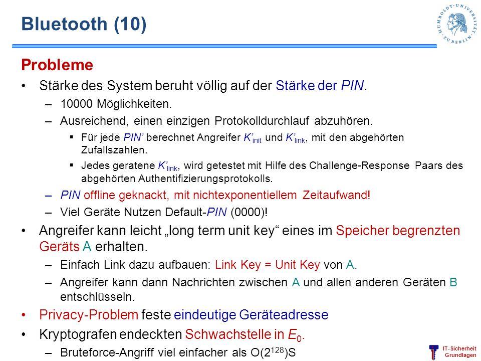 IT-Sicherheit Grundlagen Bluetooth (10) Probleme Stärke des System beruht völlig auf der Stärke der PIN. –10000 Möglichkeiten. –Ausreichend, einen ein