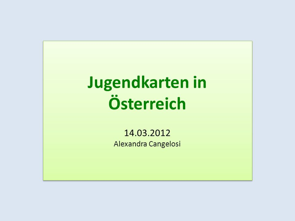 Jugendkarten in Österreich 14.03.2012 Alexandra Cangelosi Jugendkarten in Österreich 14.03.2012 Alexandra Cangelosi