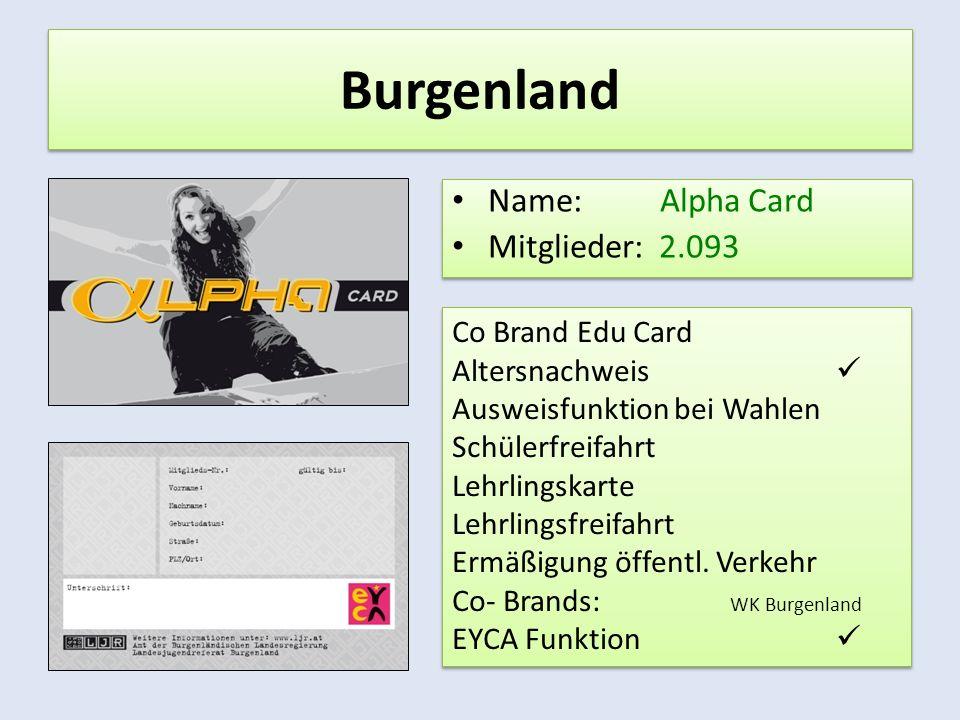 Burgenland Name: Alpha Card Mitglieder: 2.093 Name: Alpha Card Mitglieder: 2.093 Co Brand Edu Card Altersnachweis Ausweisfunktion bei Wahlen Schülerfreifahrt Lehrlingskarte Lehrlingsfreifahrt Ermäßigung öffentl.