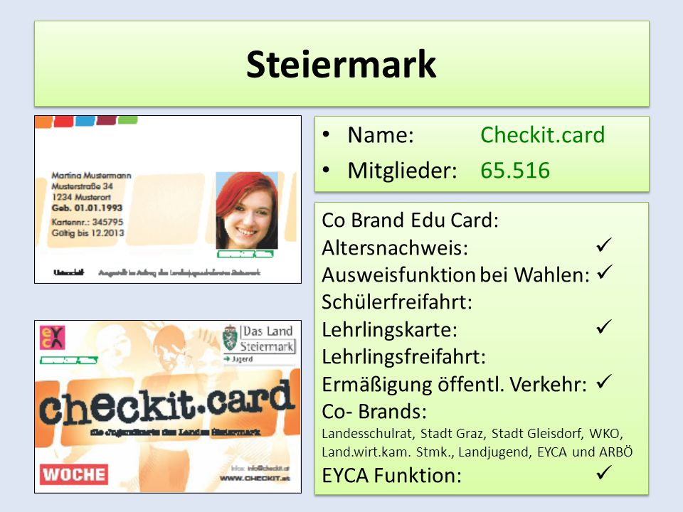 Steiermark Name: Checkit.card Mitglieder: 65.516 Name: Checkit.card Mitglieder: 65.516 Co Brand Edu Card: Altersnachweis: Ausweisfunktion bei Wahlen: