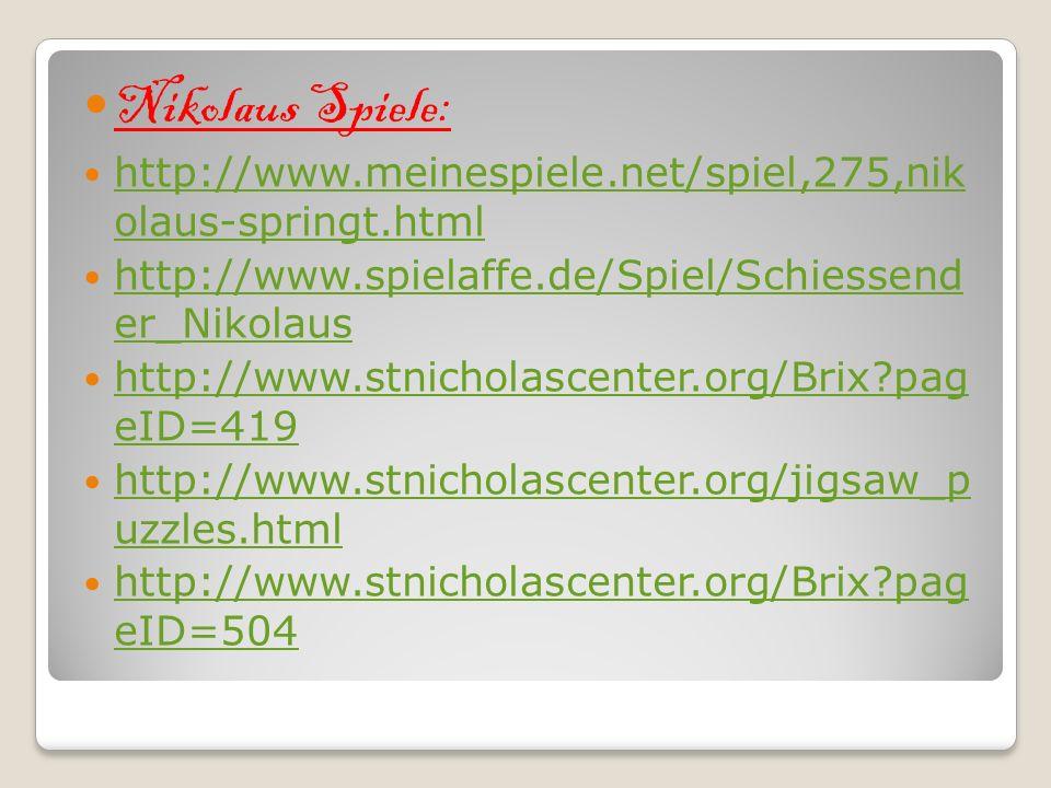 Nikolaus Spiele: http://www.meinespiele.net/spiel,275,nik olaus-springt.html http://www.meinespiele.net/spiel,275,nik olaus-springt.html http://www.sp