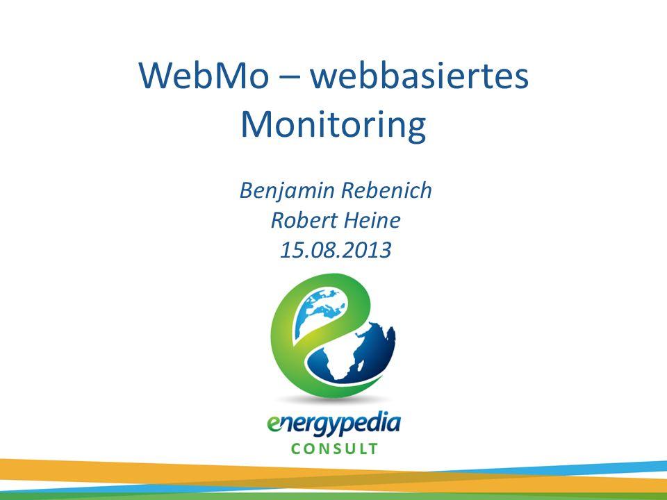 WebMo – webbasiertes Monitoring Benjamin Rebenich Robert Heine 15.08.2013