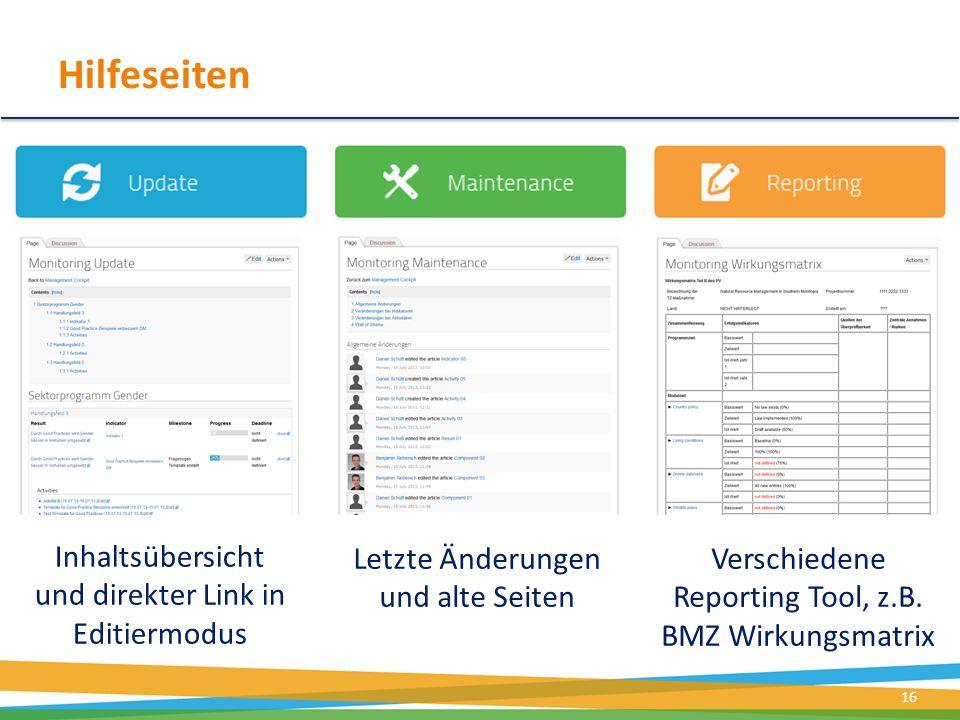 Hilfeseiten 16 Inhaltsübersicht und direkter Link in Editiermodus Letzte Änderungen und alte Seiten Verschiedene Reporting Tool, z.B. BMZ Wirkungsmatr