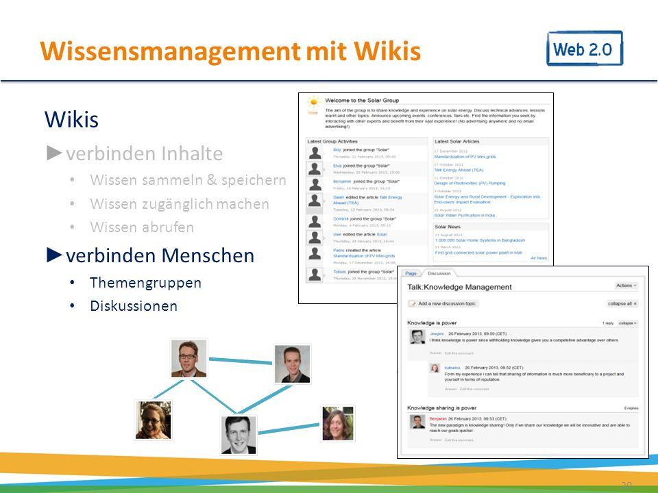 20 Wikis verbinden Inhalte Wissen sammeln & speichern Wissen zugänglich machen Wissen abrufen verbinden Menschen Themengruppen Diskussionen Wissensman