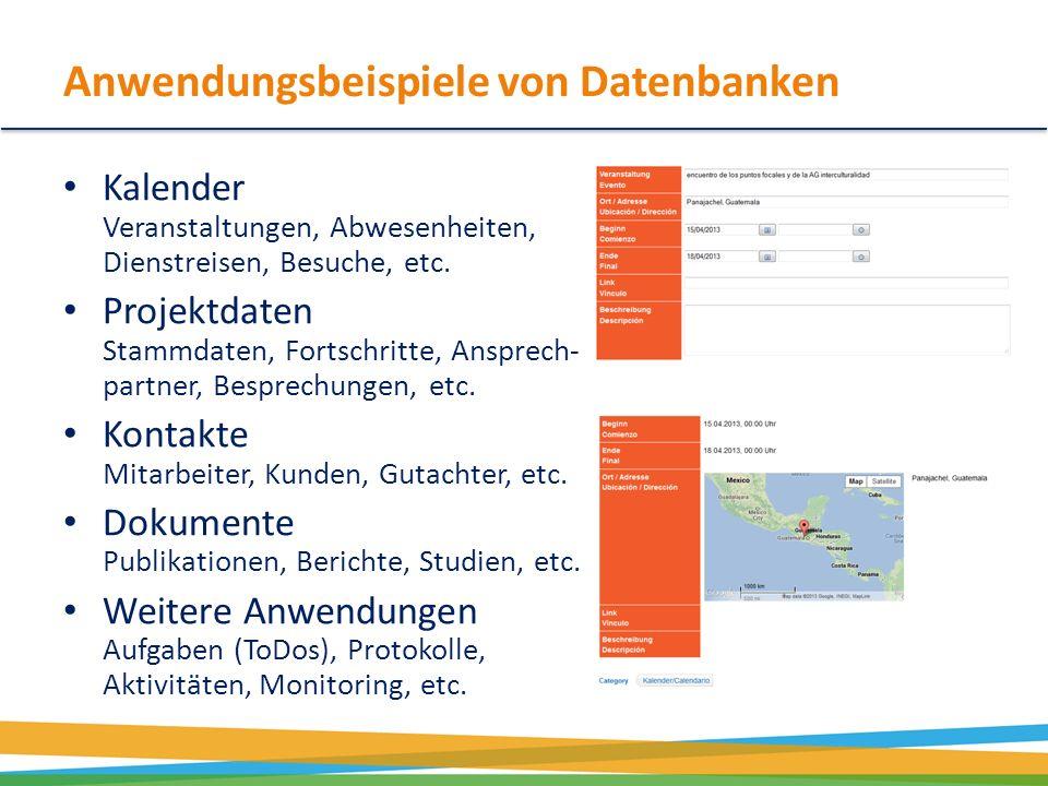Anwendungsbeispiele von Datenbanken Kalender Veranstaltungen, Abwesenheiten, Dienstreisen, Besuche, etc. Projektdaten Stammdaten, Fortschritte, Anspre